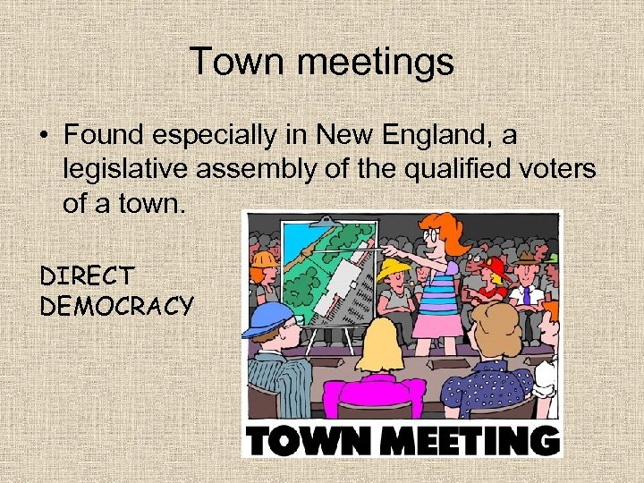 Town meetings • Found especially in New England, a legislative assembly of the qualified