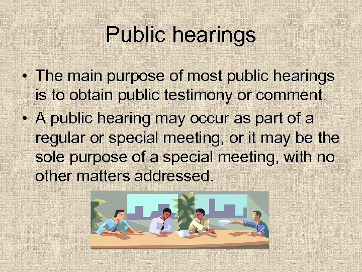 Public hearings • The main purpose of most public hearings is to obtain public