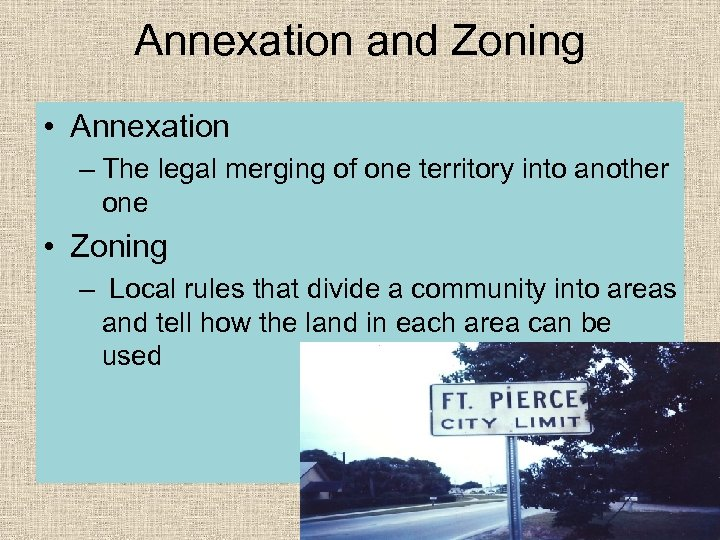 Annexation and Zoning • Annexation – The legal merging of one territory into another
