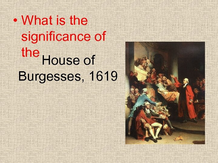 • What is the significance of the House of Burgesses, 1619