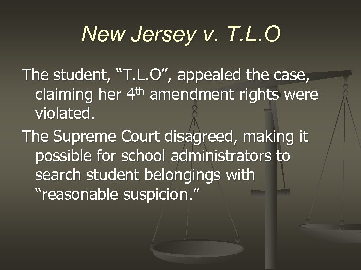 "New Jersey v. T. L. O The student, ""T. L. O"", appealed the case,"