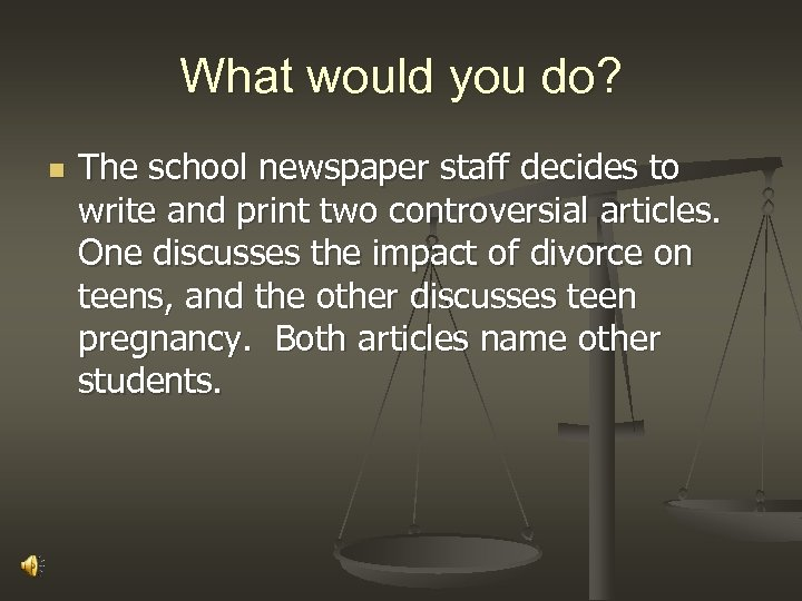What would you do? n The school newspaper staff decides to write and print
