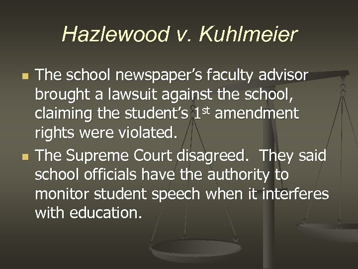 Hazlewood v. Kuhlmeier n n The school newspaper's faculty advisor brought a lawsuit against