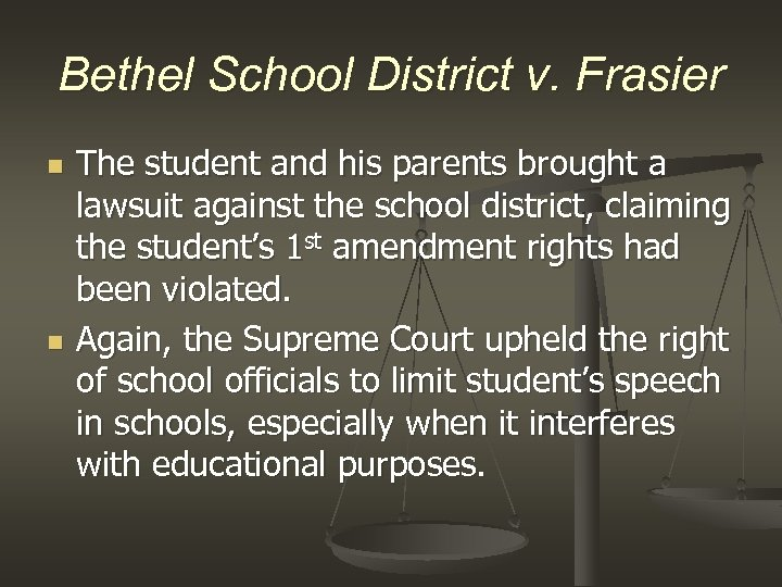 Bethel School District v. Frasier n n The student and his parents brought a