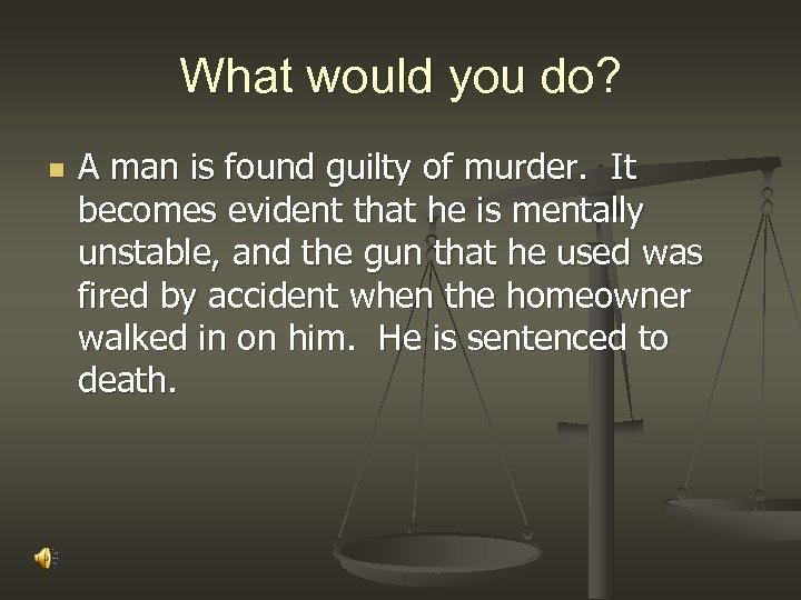 What would you do? n A man is found guilty of murder. It becomes