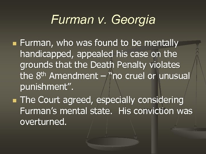 Furman v. Georgia n n Furman, who was found to be mentally handicapped, appealed