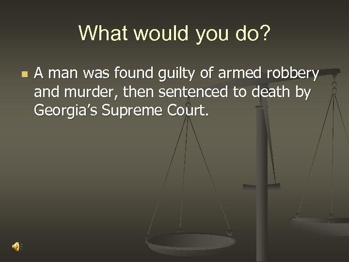 What would you do? n A man was found guilty of armed robbery and