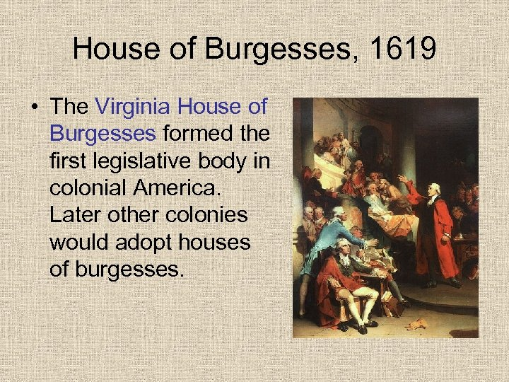 House of Burgesses, 1619 • The Virginia House of Burgesses formed the first legislative