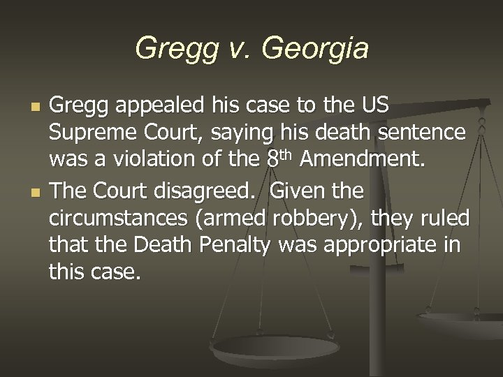 Gregg v. Georgia n n Gregg appealed his case to the US Supreme Court,