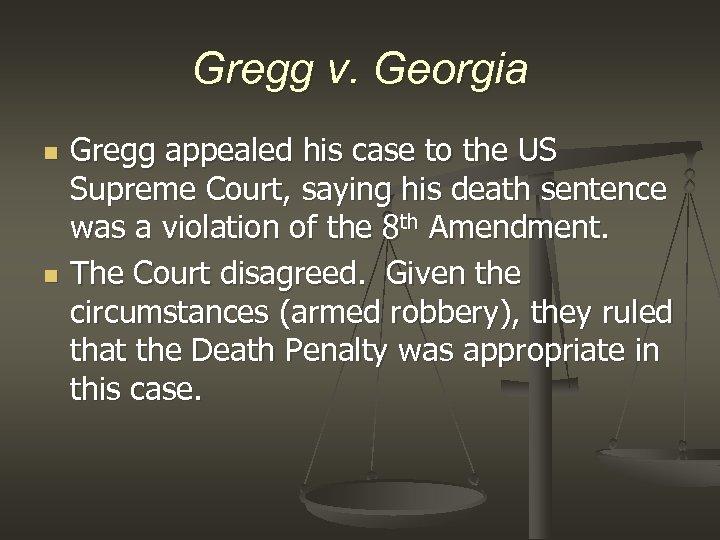 Gregg v. Georgia n n Gregg appealed his case to the US Supreme Court,