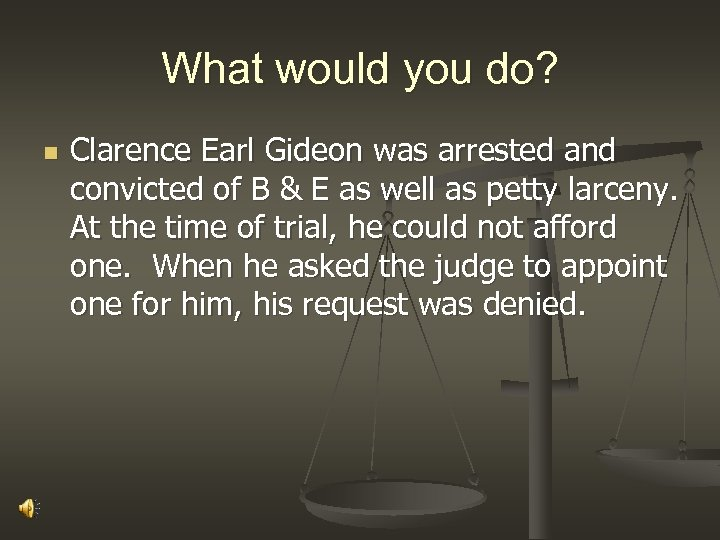 What would you do? n Clarence Earl Gideon was arrested and convicted of B