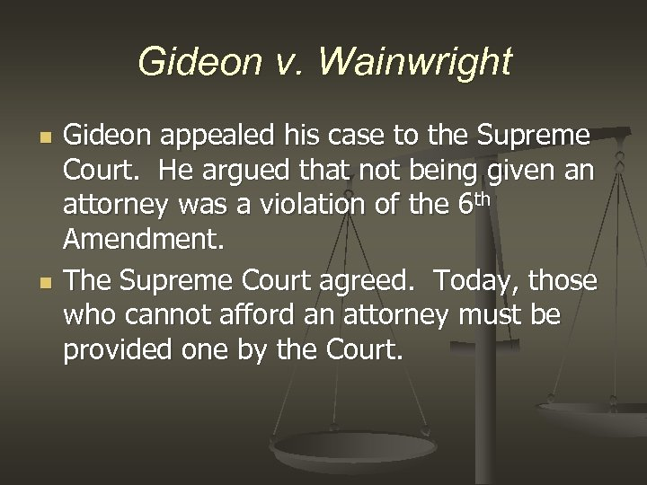 Gideon v. Wainwright n n Gideon appealed his case to the Supreme Court. He