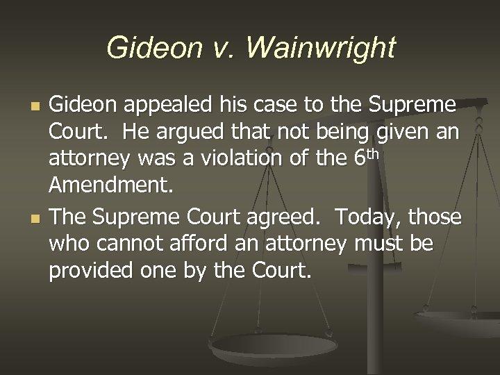 Gideon v. Wainwright n n Gideon appealed his case to the Supreme Court. He