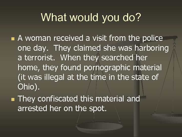 What would you do? n n A woman received a visit from the police