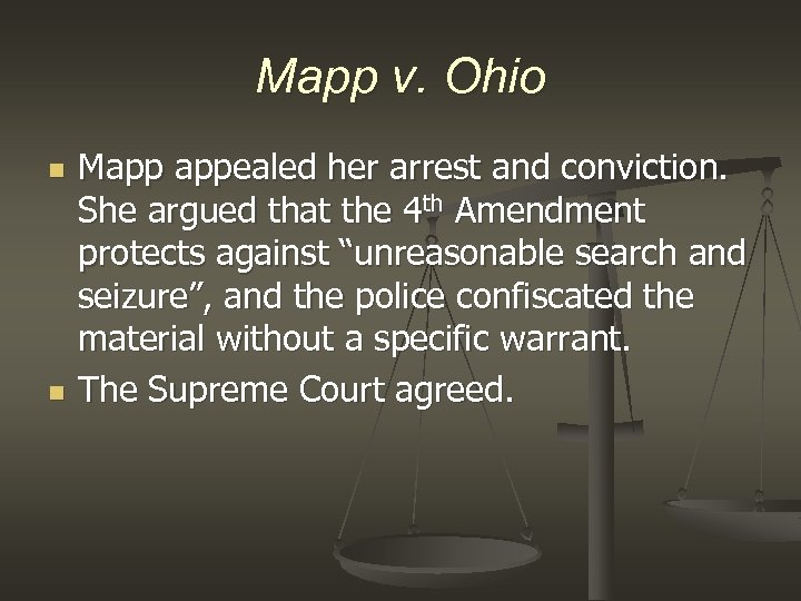 Mapp v. Ohio n n Mapp appealed her arrest and conviction. She argued that