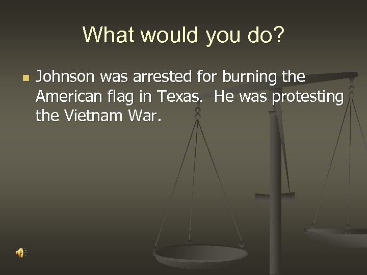 What would you do? n Johnson was arrested for burning the American flag in