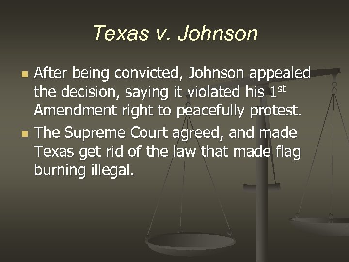 Texas v. Johnson n n After being convicted, Johnson appealed the decision, saying it