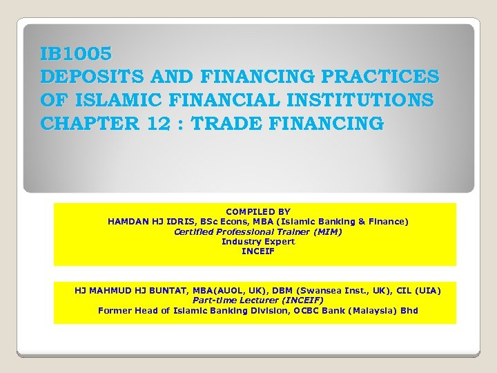 IB 1005 DEPOSITS AND FINANCING PRACTICES OF ISLAMIC FINANCIAL INSTITUTIONS CHAPTER 12 : TRADE
