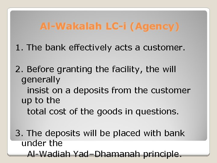 Al-Wakalah LC-i (Agency) 1. The bank effectively acts a customer. 2. Before granting the