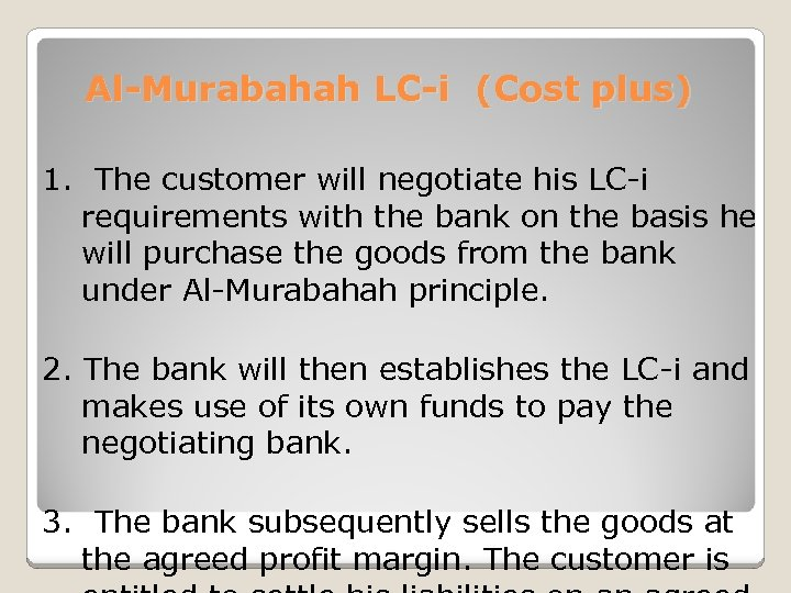 Al-Murabahah LC-i (Cost plus) 1. The customer will negotiate his LC-i requirements with the
