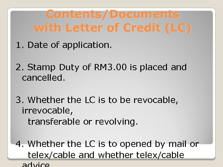 Contents/Documents with Letter of Credit (LC) 1. Date of application. 2. Stamp Duty of