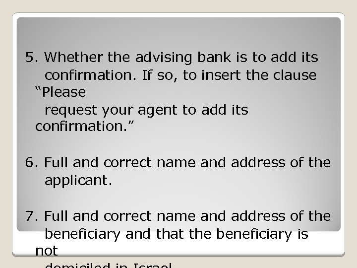 5. Whether the advising bank is to add its confirmation. If so, to insert