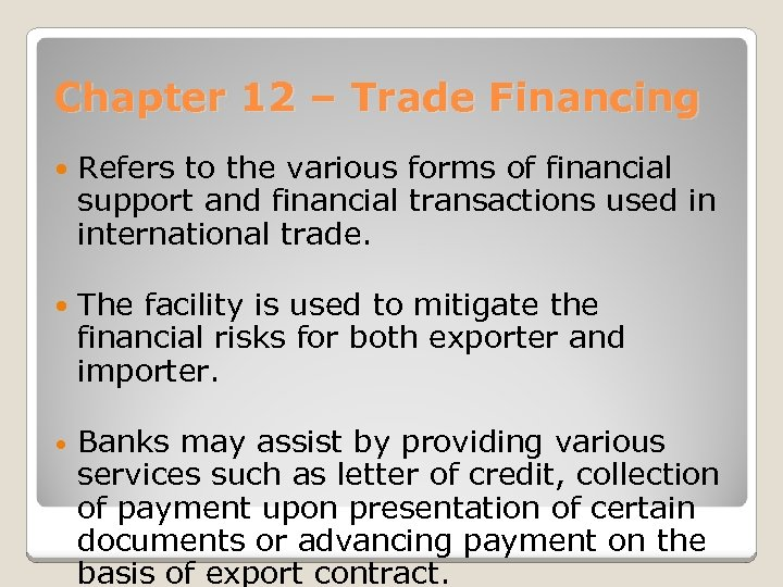 Chapter 12 – Trade Financing Refers to the various forms of financial support and