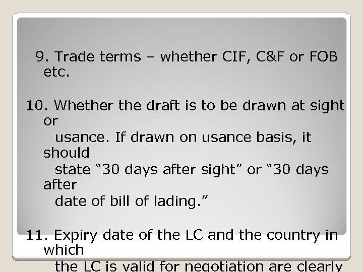 9. Trade terms – whether CIF, C&F or FOB etc. 10. Whether the draft