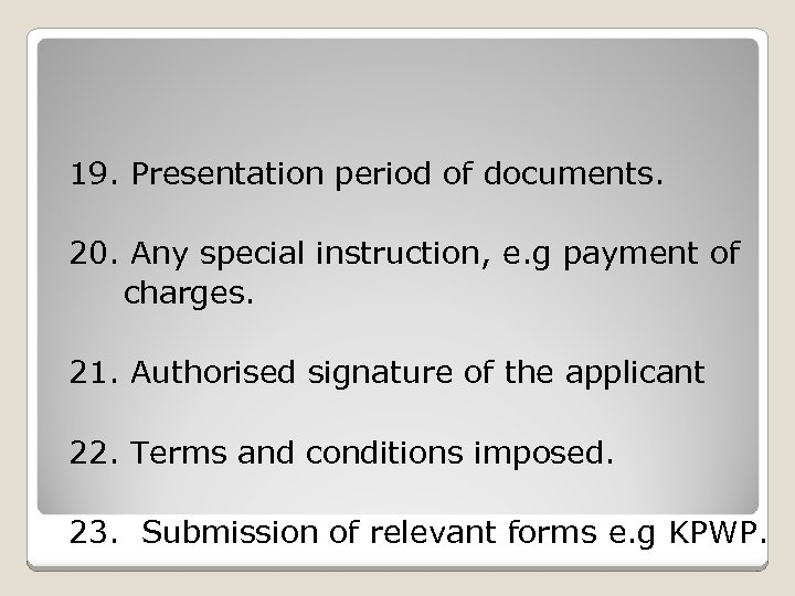 19. Presentation period of documents. 20. Any special instruction, e. g payment of charges.