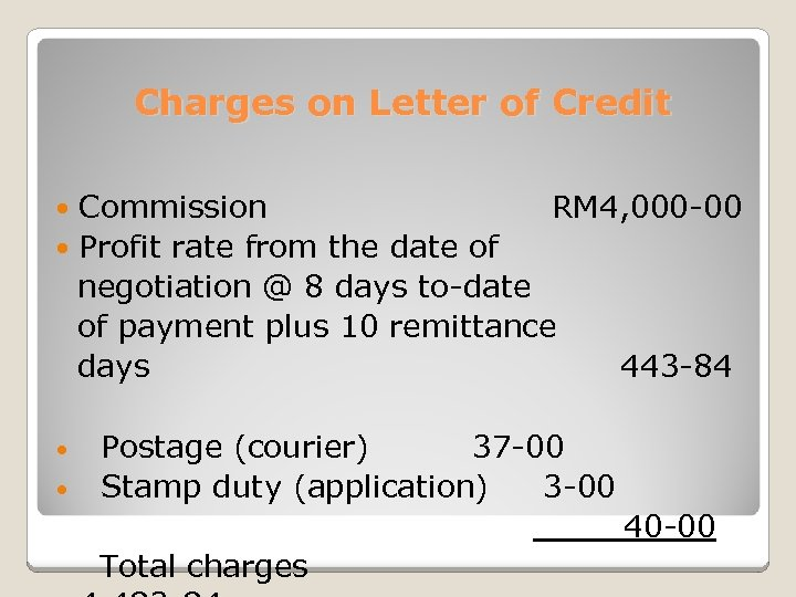 Charges on Letter of Credit Commission RM 4, 000 -00 Profit rate from the