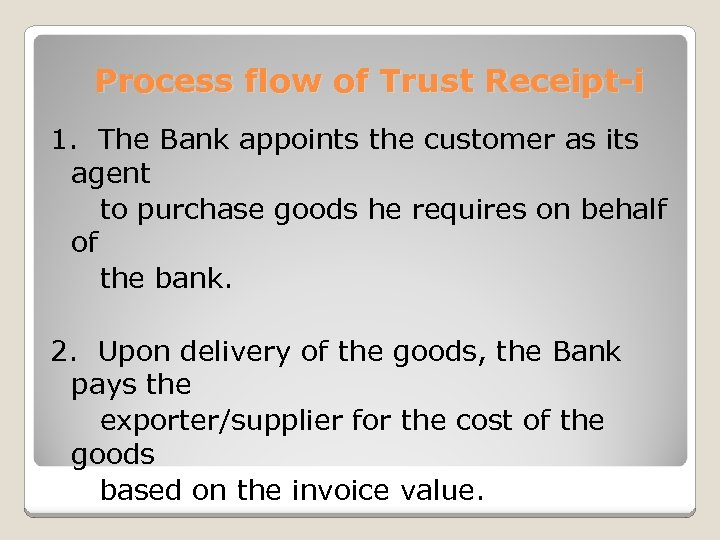 Process flow of Trust Receipt-i 1. The Bank appoints the customer as its agent