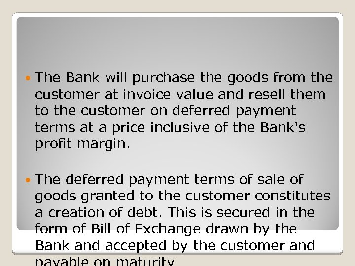 The Bank will purchase the goods from the customer at invoice value and
