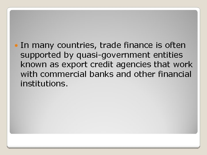 In many countries, trade finance is often supported by quasi-government entities known as