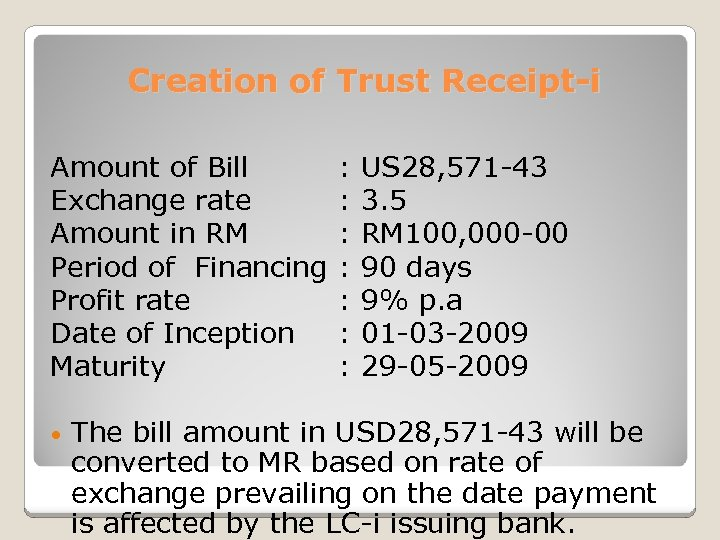 Creation of Trust Receipt-i Amount of Bill Exchange rate Amount in RM Period of