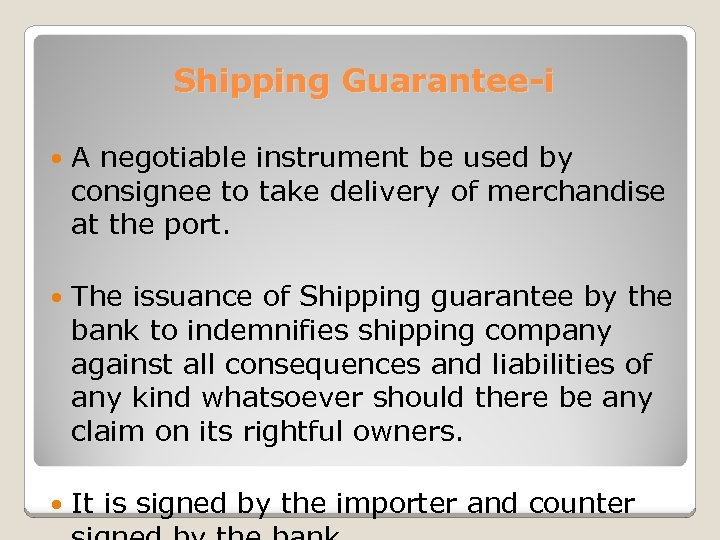 Shipping Guarantee-i A negotiable instrument be used by consignee to take delivery of merchandise