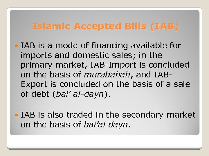 Islamic Accepted Bills (IAB) IAB is a mode of financing available for imports and