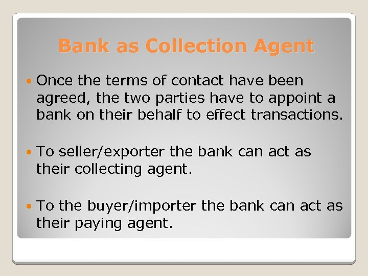 Bank as Collection Agent Once the terms of contact have been agreed, the two