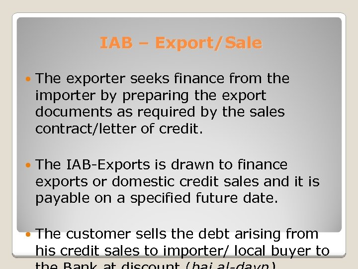IAB – Export/Sale The exporter seeks finance from the importer by preparing the export