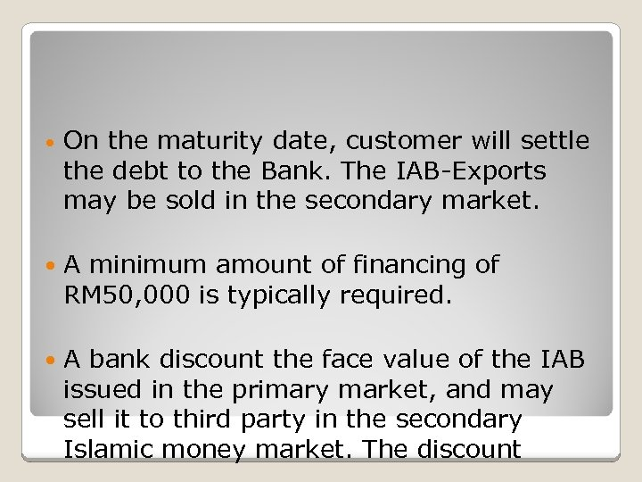 • On the maturity date, customer will settle the debt to the Bank.