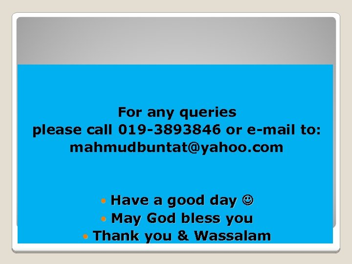 For any queries please call 019 -3893846 or e-mail to: mahmudbuntat@yahoo. com Have a
