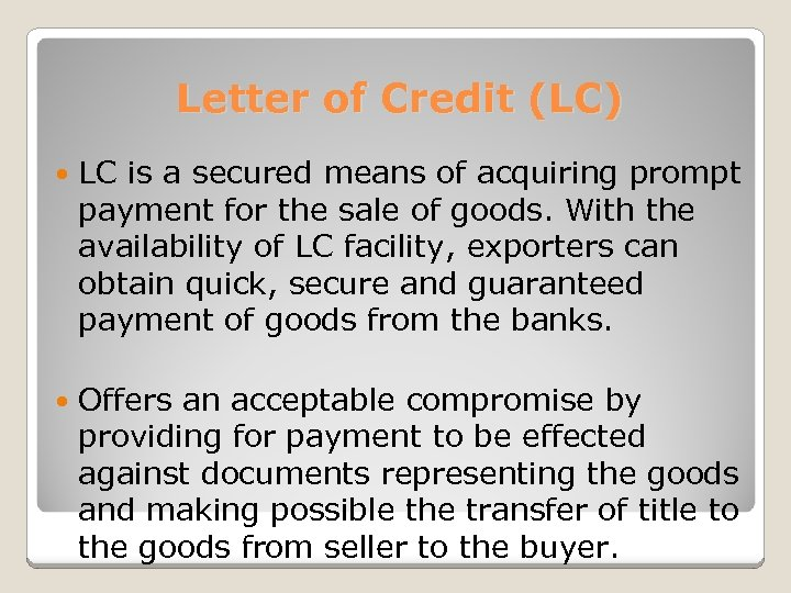 Letter of Credit (LC) LC is a secured means of acquiring prompt payment for
