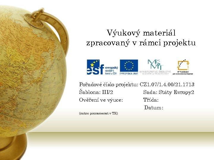 Výukový materiál zpracovaný v rámci projektu Pořadové číslo projektu: CZ 1. 07/1. 4. 00/21.
