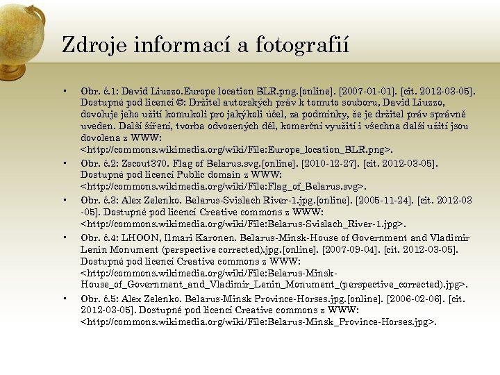 Zdroje informací a fotografií • • • Obr. č. 1: David Liuzzo. Europe location