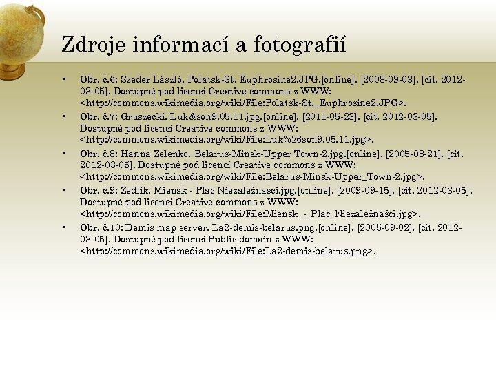 Zdroje informací a fotografií • • • Obr. č. 6: Szeder László. Polatsk-St. Euphrosine
