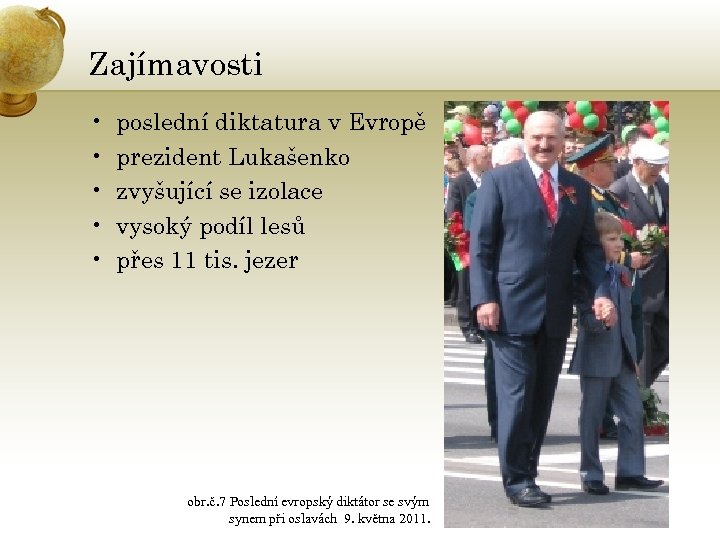 Zajímavosti • • • poslední diktatura v Evropě prezident Lukašenko zvyšující se izolace vysoký