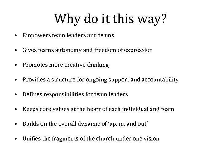 Why do it this way? • Empowers team leaders and teams • Gives teams