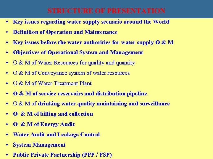 STRUCTURE OF PRESENTATION • Key issues regarding water supply scenario around the World •