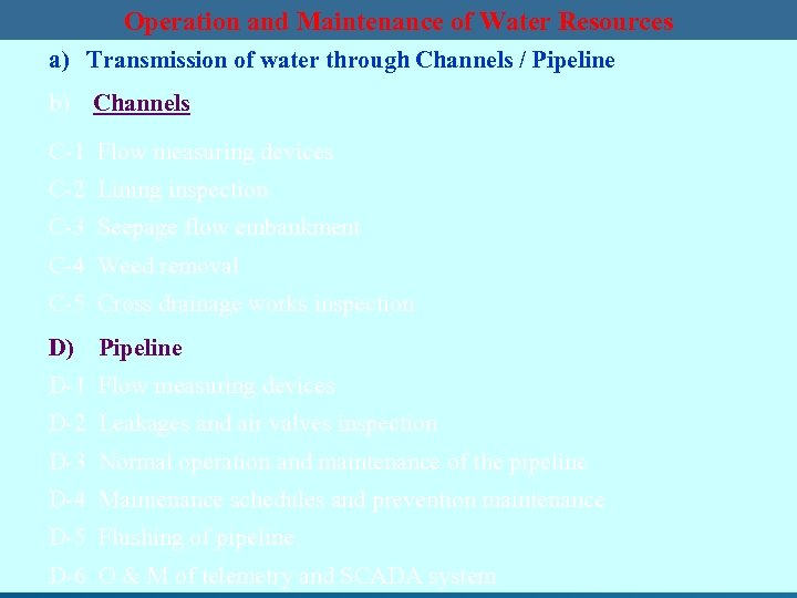 Operation and Maintenance of Water Resources a) Transmission of water through Channels / Pipeline