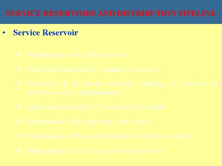 SERVICE RESERVOIRS AND DISTRIBUTION PIPELINE • Service Reservoir v Maintaining levels in the reservoir