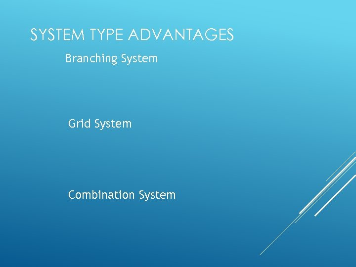SYSTEM TYPE ADVANTAGES Branching System Grid System Combination System